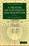 A Treatise on Electricity and Magnetism, Maxwell, James Clerk, 1108014038