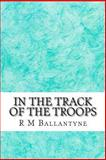 In the Track of the Troops, R. M. Ballantyne, 1484914031