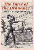 `the Furie of the Ordnance' : Artillery in the English Civil Wars, Bull, Stephen, 1843834030