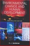 Environmental Change and Human Development : The Place of Environmental Change in Human Evolution, Barrow, Christopher J., 0340764031