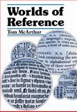 Worlds of Reference : Learning and Language from the Clay Tablet to the Computer, McArthur, Tom, 0521314038