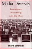 Media Diversity : Economics, Ownership, and the FCC, Einstein, Mara, 0805854037