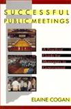 Successful Public Meetings : A Practical Guide for Managers in Government, Cogan, Elaine, 1555424031