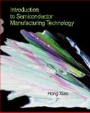 Introduction to Semiconductor Manufacturing Technology, Xiao, Hong, 0130224049