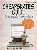 The Cheapskate's Guide to Bargain Computing, Camarda, Bill, 013756404X