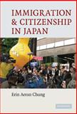 Immigration and Citizenship in Japan, Chung, Erin Aeran, 0521514045
