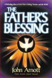 The Father's Blessing, John Arnott and James Arnott, 0884194043