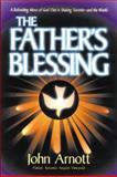 The Father's Blessing, John Arnott and James Arnott, 0884194043