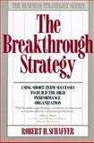Breakthrough Strategy, Robert H. Schaffer, 0887304044