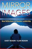 Mirror Images : New Reflections on Teacher Leadership, Reason, Casey and Reason, Clair, 1412994047