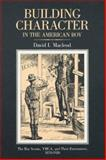 Building Character in American Boy : The Boy Scouts, YMCA, and Their Forerunners, 1870-1920, Macleod, David, 0299094049