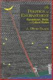 The Politics of Enchantment : Romanticism, Media, and Cultural Studies, Black, J. David, 0889204047