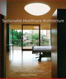 Sustainable Healthcare Architecture, Guenther, Robin and Vittori, Gail, 0471784044