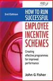 How to Run Successful Employee Incentive Schemes : Creating Effective Programmes for Improved Performance, Fisher, John G., 0749454040