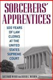 Sorcerers' Apprentices : 100 Years of Law Clerks at the United States Supreme Court, Ward, Artemus and Weiden, David L., 0814794041