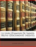 Le Livre D'Amour de Sainte-Beuve, Gustave Michaut, 1147574049