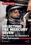 Selecting the Mercury Seven : The Search for America's First Astronauts, Burgess, Colin, 1441984046