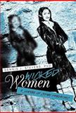 Wicked Women : A Journey of Super Predators, Stevens, Dennis J., 1450274048