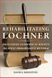 Rehabilitating Lochner, David E. Bernstein, 022600404X