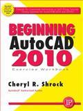Beginning AutoCAD 2010 Exercise Workbook, Schrock, Cheryl, 0831134046