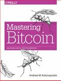 Mastering Bitcoin : Unlock Digital Crypto-Currencies, Antonopoulos, Andreas M., 1449374042