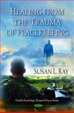 Healing from the Trauma of Peacekeeping, Susan L. Ray, 1608764044