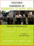 Modern Makeovers : Handbook of Modernity in South Asia, Dube, Saurabh, 0198074042