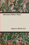 Adventures Before Thirty, Algernon Blackwood, 140679404X