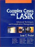 Complex Cases with LASIK : Advanced Techniques and Complication Management, Probst, Louis, 1556424043