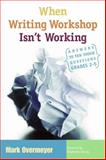 When Writing Workshop Isn't Working : Answers to Ten Tough Questions, Grades 2-5, Overmeyer, Mark, 1571104046