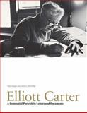 Elliott Carter : A Centennial Portrait in Letters and Documents, Meyer, Felix and Shreffler, Anne C., 1843834049