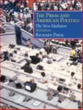The Press and American Politics : The New Mediator, Davis, Richard, 0130264040