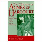 The Writings of Agnes of Harcourt : The Life of Isabelle of France and the Letter on Louis IX and Longchamp, , 026804404X