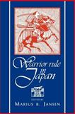 Warrior Rule in Japan, Jansen, Marius B., 0521484049