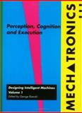 Mechatronics Vol. 1 : Designing Intelligent Machines: Perception, Cognition and Execution, Rzevski, George, 0750624043