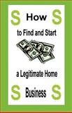 How to Find and Start a Legitimate Home Business, Husted, Harry, 1591134048