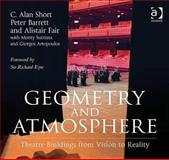 Geometry and Atmosphere : Theatre Buildings from Vision to Reality, Short, C. Alan and Barrett, Peter, 0754674045