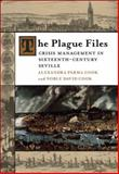 The Plague Files : Crisis Management in Sixteenth-Century Seville, Cook, Alexandra Parma and Cook, Noble David, 080713404X