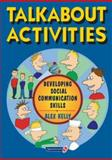 Talkabout Activities : Developing Social Communication Skills, Kelly, Alex, 0863884040