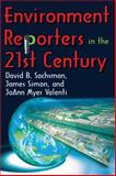 Environment Reporters in the 21st Century, Simon, James and Valenti, JoAnn Myer, 1412854040