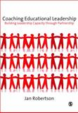 Coaching Educational Leadership : Building Leadership Capacity Through Partnership, Robertson, Jan, 1847874045