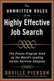 The Unwritten Rules of the Highly Effective Job Search : The Proven Program Used by the World's Leading Career Services Company, Pierson, Orville, 0071464042