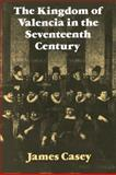 The Kingdom of Valencia in the Seventeenth Century, Casey, James, 0521084040