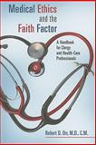 Medical Ethics and the Faith Factor : A Handbook for Clergy and Health-Care Professionals, Orr, Robert D., 080286404X