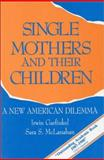 Single Mothers and Their Children : A New American Dilemma, Garfinkel, Irwin and McLanahan, Sara S., 0877664048