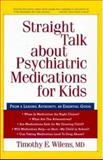 Straight Talk about Psychiatric Medications for Kids, Wilens, Timothy E. and Studebaker, Alden, 1572304049