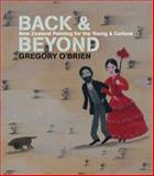 Back and Beyond : New Zealand in Painting for the Young and Curious, O'Brien, Gregory, 1869404041