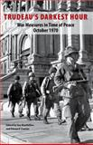 Trudeau's Darkest Hour : War Measures in Time of Peace October 1970, , 1926824040
