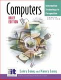 Computers : Information Technology in Perspective, Long, Larry E. and Long, Nancy, 0130094048