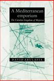 A Mediterranean Emporium : The Catalan Kingdom of Majorca, Abulafia, David, 0521894050